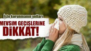 Mevsim geçişinde hasta olmamak için 8 öneri!